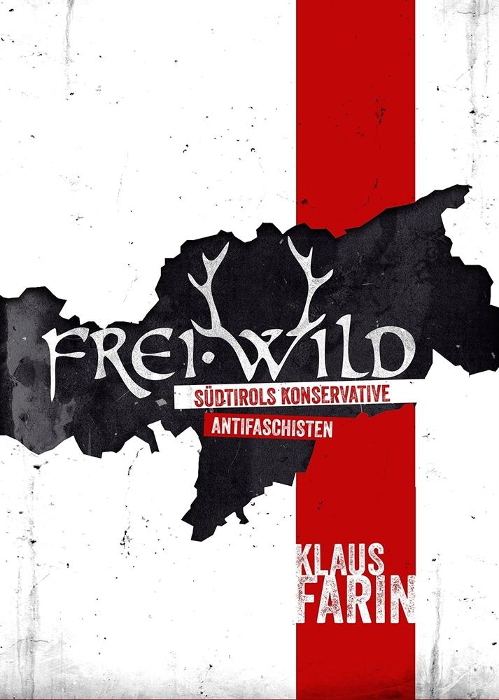 Frei.Wild - Südtirols konservative Antifaschisten - Buch von Klaus Farin